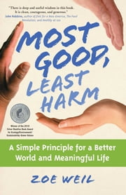 Most Good, Least Harm - A Simple Principle for a Better World and Meaningful Life ebook by Zoe Weil