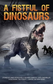 A Fistful of Dinosaurs - Epic Anthology ebook by Charles Eugene Anderson, James Patrick Kelly, Walter Jon Williams,...