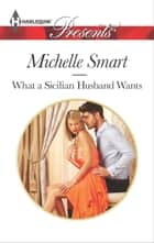 What a Sicilian Husband Wants ekitaplar by Michelle Smart