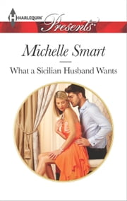 What a Sicilian Husband Wants ebook by Michelle Smart