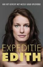 Expeditie edith ebook by Edith Bosch