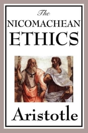 The Nicomachean Ethics ebook by Aristotle