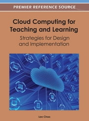 Cloud Computing for Teaching and Learning - Strategies for Design and Implementation ebook by Lee Chao