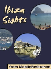 Ibiza (Eivissa) and Formentera Sights - a travel guide to the top attractions in Ibiza and Formentera, Balearic Islands, Spain ebook by MobileReference