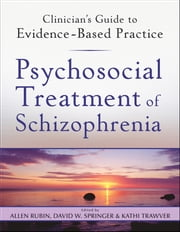 Psychosocial Treatment of Schizophrenia ebook by Allen Rubin,David W. Springer,Kathi Trawver