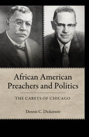 African American Preachers and Politics - The Careys of Chicago ebook by Dennis C. Dickerson