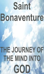 The journey of the mind into God (Itinerarium mentis in Deum) ebook by Saint Bonaventure