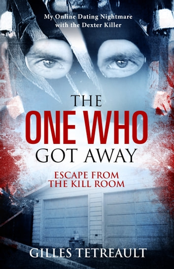 The One Who Got Away: Escape from the Kill Room ebook by Gilles Tetreault