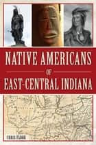 Native Americans of East-Central Indiana ebook by Chris Flook
