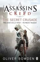 The Secret Crusade - Assassin's Creed Book 3 ebook by