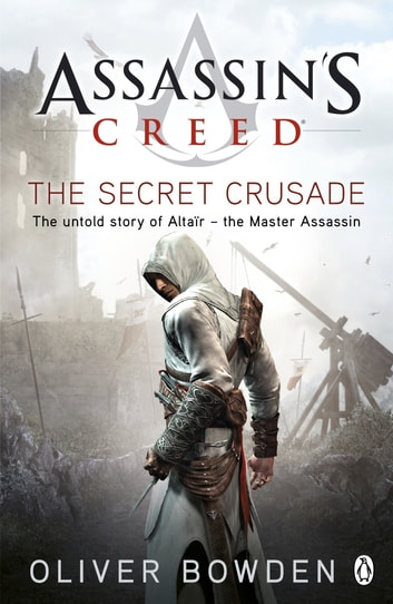 The Secret Crusade - Assassin's Creed Book 3 ebook by Oliver Bowden