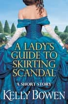 A Lady's Guide to Skirting Scandal ebook by Kelly Bowen