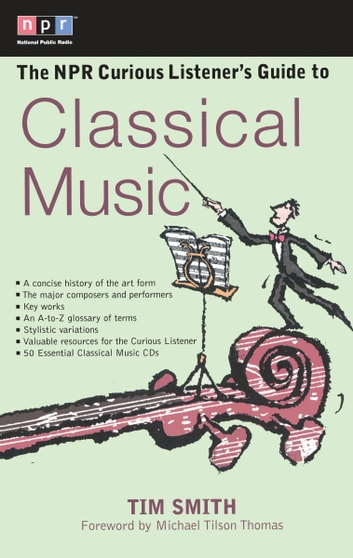 The NPR Curious Listener's Guide to Classical Music ebook by Timothy K. Smith