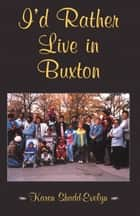I'd Rather Live in Buxton ebook by Karen Shadd-Evelyn