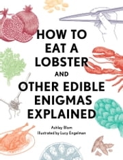 How to Eat a Lobster - And Other Edible Enigmas Explained ebook by Kobo.Web.Store.Products.Fields.ContributorFieldViewModel