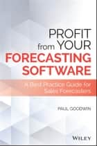 Profit From Your Forecasting Software - A Best Practice Guide for Sales Forecasters ebook by Paul Goodwin