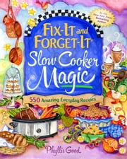 Fix-It and Forget-It Slow Cooker Magic - 550 Amazing Everyday Recipes ebook by Phyllis Good