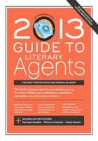 2013 Guide to Literary Agents ebook by Chuck Sambuchino
