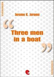 Three Men in a Boat (To Say Nothing of the Dog) ebook by Jerome K. Jerome