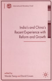 India's and China's Recent Experience with Reform and Growth ebook by Wanda Ms. Tseng,David Mr. Cowen