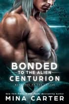 Bonded To The Alien Centurion 電子書 by Mina Carter