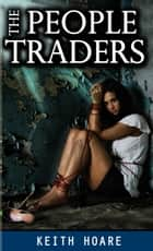 The People Traders - A People Trafficking Novel ebook by Keith Hoare