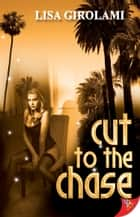 Cut to the Chase ebook by Lisa Girolami