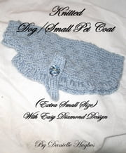 Knitted Dog/Small Pet Coat (Extra Small Size) With Easy Diamond Design ebook by Danielle Hughes