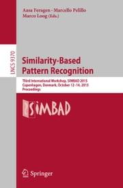 Similarity-Based Pattern Recognition - Third International Workshop, SIMBAD 2015, Copenhagen, Denmark, October 12-14, 2015. Proceedings ebook by Aasa Feragen,Marcello Pelillo,Marco Loog