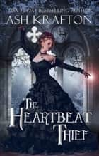 The Heartbeat Thief ebook by Ash Krafton