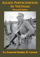 Vietnam Studies - Allied Participation In Vietnam [Illustrated Edition] ebook by Lieutenant General Stanley Robert Larsen