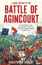 A Brief History of the Battle of Agincourt ebook by Christopher Hibbert