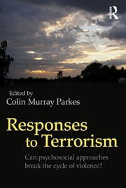 Responses to Terrorism - Can psychosocial approaches break the cycle of violence? ebook by Colin Murray Parkes