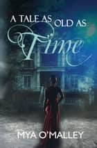 A Tale As Old As Time ebook by Mya O' Malley