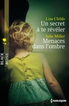 Un secret à te révéler - Menaces dans l'ombre ebook by Lisa Childs,Julie Miller