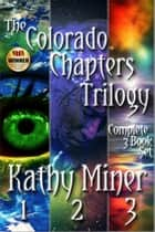 The Colorado Chapters Trilogy ebook by Kathy Miner