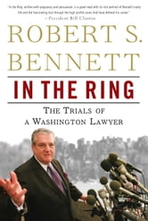 In the Ring - The Trials of a Washington Lawyer ebook by Robert S. Bennett