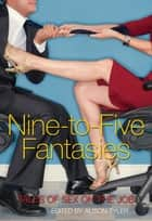 Nine-to-Five Fantasies - Tales of Sex on the Job ebook by Alison Tyler