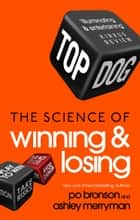 Top Dog - The Science of Winning and Losing ebook by Po Bronson, Ashley Merryman