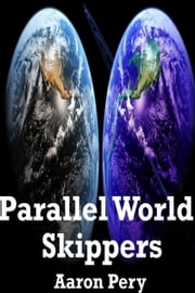 Parallel World Skippers ebook by Aaron Pery