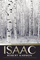 ISAAC: Inspired by A True Story ebook by Robert Karmon