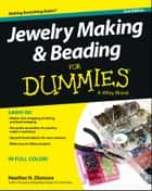 Jewelry Making and Beading For Dummies ebook by Heather Dismore