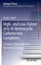 High- and Low-Valent tris-N-Heterocyclic Carbene Iron Complexes ebook by Carola S. Vogel
