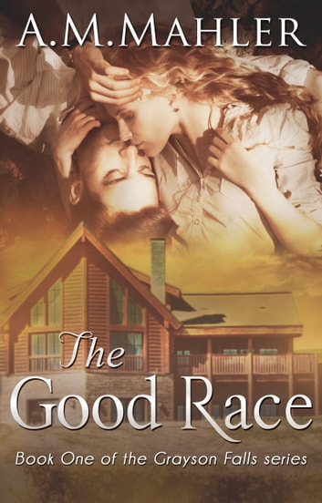 The Good Race - Book 1 in the Grayson Falls Series ebook by A.M. Mahler