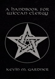 A Handbook for Wiccan Clergy ebook by Kevin M. Gardner