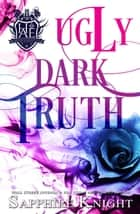 Ugly Dark Truth - Harvard Academy Elite, #2 ebook by Sapphire Knight