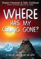 Where Has My Ceiling Gone? ebook by Sally Eichhorst