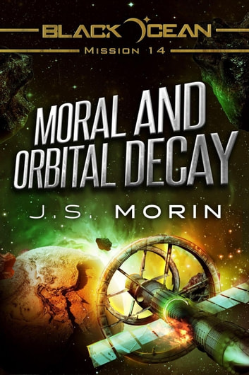 Moral and Orbital Decay - Black Ocean, #14 ebook by J.S. Morin