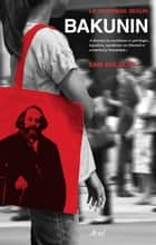 La anarquía según Bakunin eBook by Sam Dolgoff, Marcelo Covián