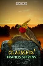 Claimed! ebook by Francis Stevens